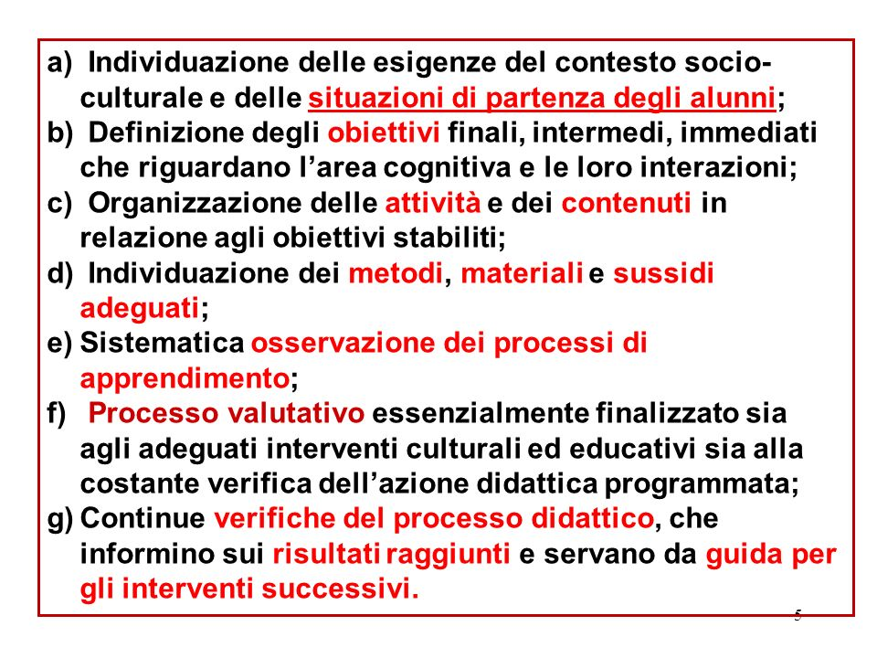 Individuazione delle esigenze del contesto socio- culturale e delle situazioni di partenza degli alunni;