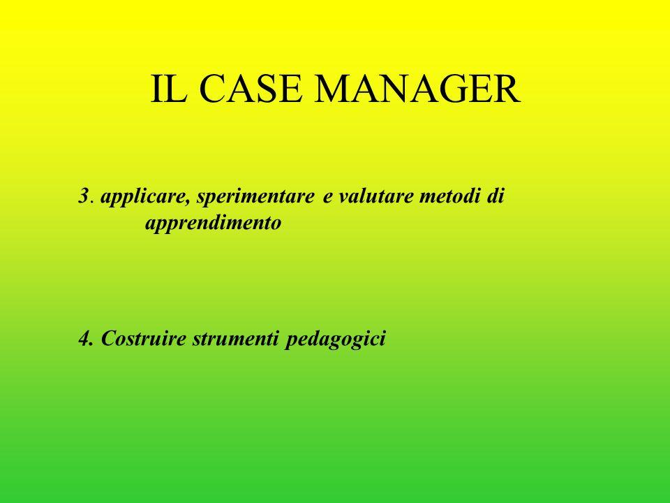IL CASE MANAGER 3. applicare, sperimentare e valutare metodi di apprendimento.