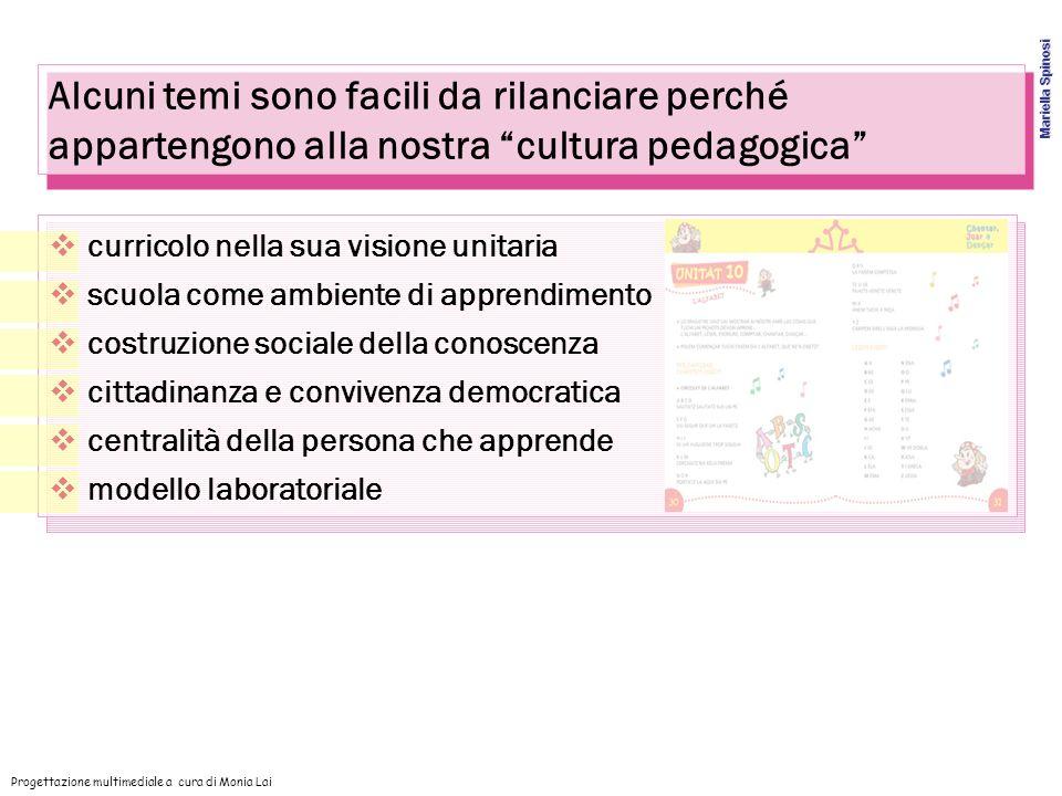Alcuni temi sono facili da rilanciare perché appartengono alla nostra cultura pedagogica