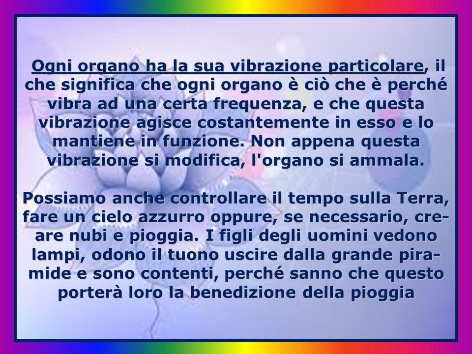 Ogni organo ha la sua vibrazione particolare, il che significa che ogni organo è ciò che è perché vibra ad una certa frequenza, e che questa vibrazione agisce costantemente in esso e lo mantiene in funzione. Non appena questa vibrazione si modifica, l organo si ammala.