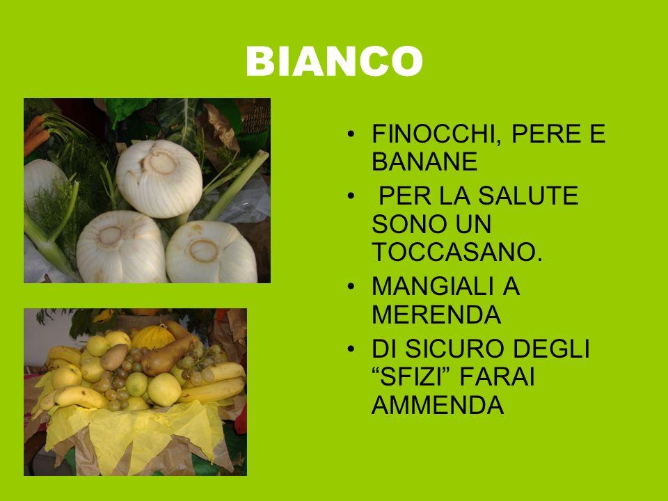 BIANCO FINOCCHI, PERE E BANANE PER LA SALUTE SONO UN TOCCASANO.