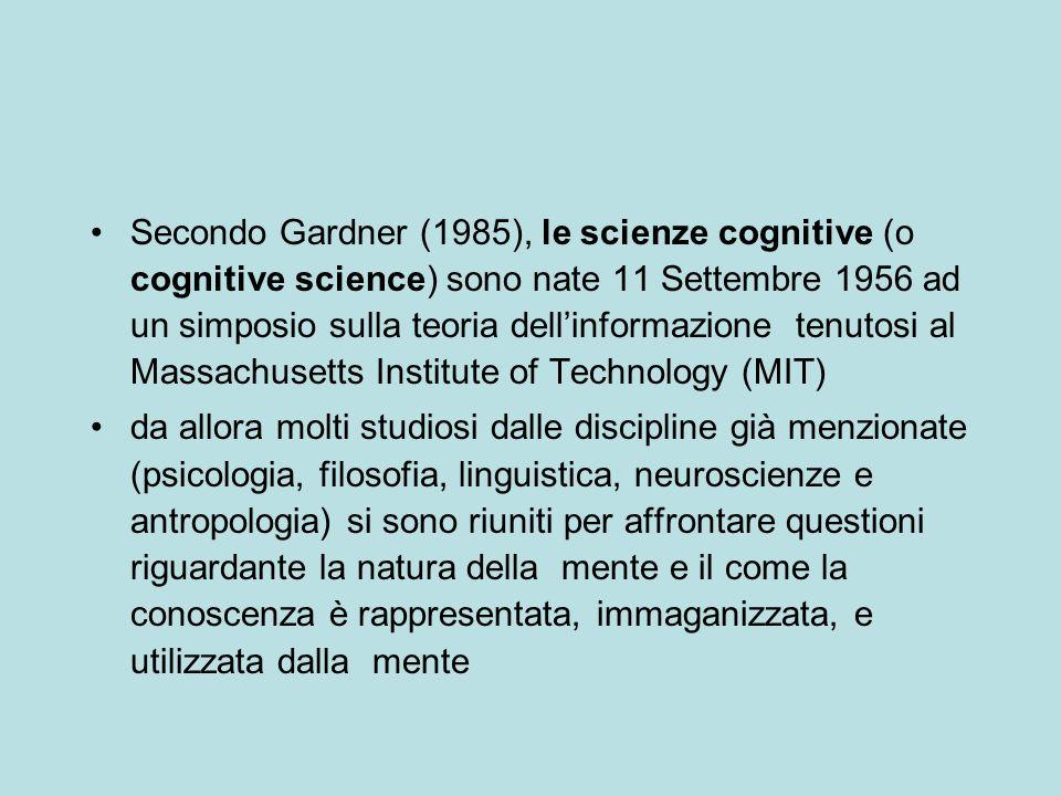 Secondo Gardner (1985), le scienze cognitive (o cognitive science) sono nate 11 Settembre 1956 ad un simposio sulla teoria dell'informazione tenutosi al Massachusetts Institute of Technology (MIT)
