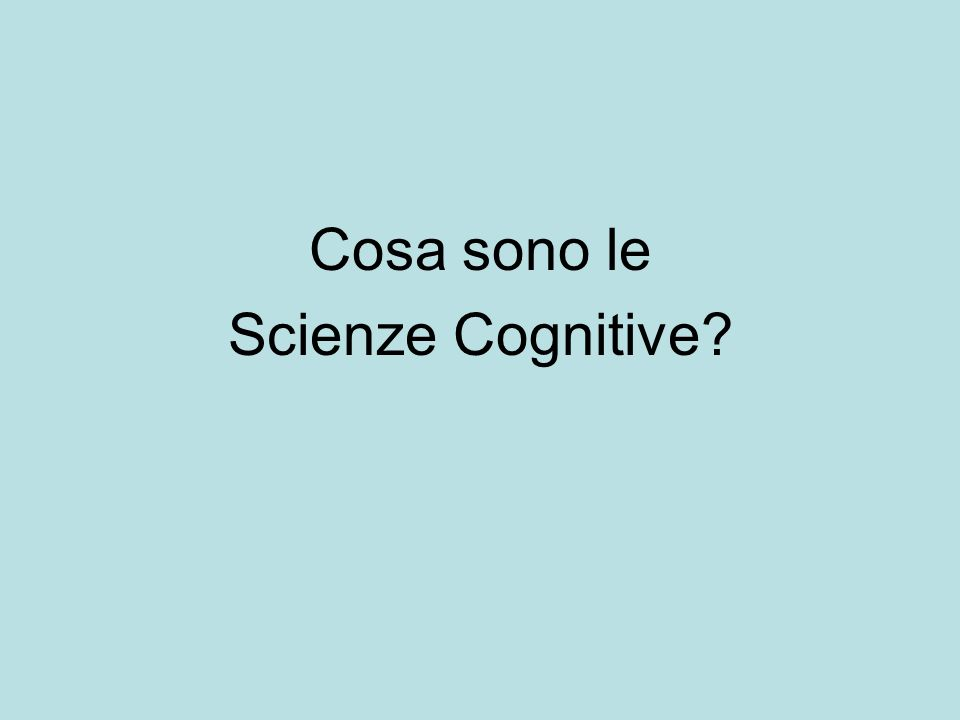 Cosa sono le Scienze Cognitive