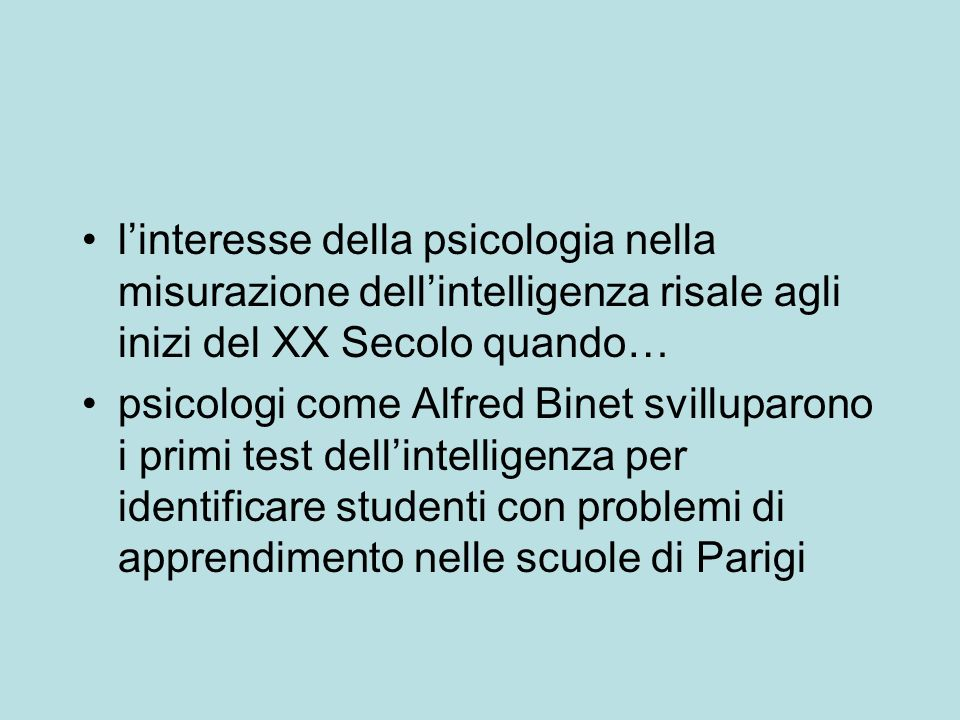 l'interesse della psicologia nella misurazione dell'intelligenza risale agli inizi del XX Secolo quando…