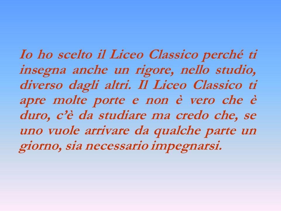 Io ho scelto il Liceo Classico perché ti insegna anche un rigore, nello studio, diverso dagli altri.