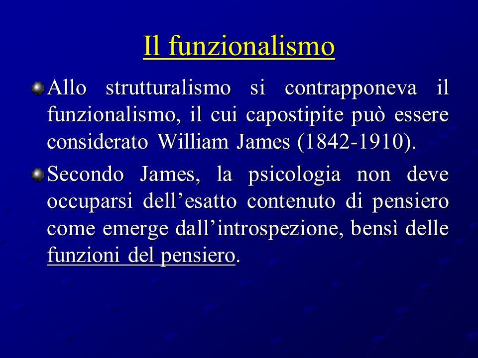 Il funzionalismo Allo strutturalismo si contrapponeva il funzionalismo, il cui capostipite può essere considerato William James (1842-1910).