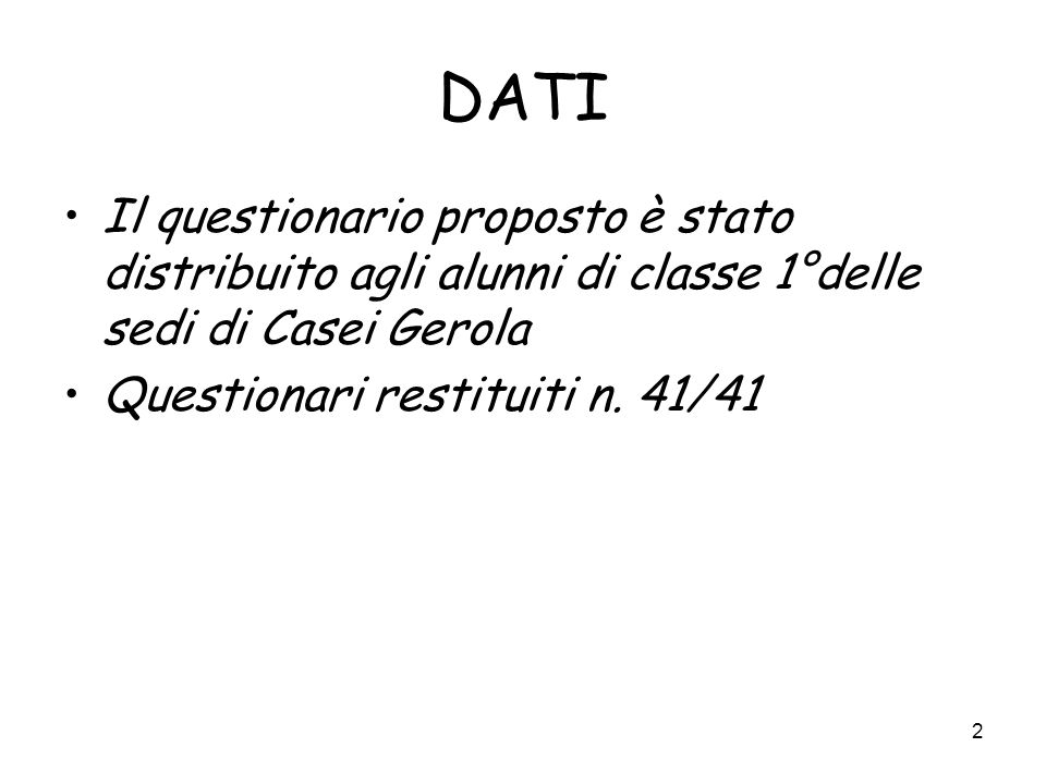 DATI Il questionario proposto è stato distribuito agli alunni di classe 1°delle sedi di Casei Gerola.