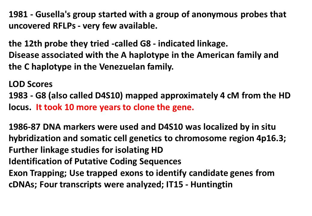 1981 - Gusella s group started with a group of anonymous probes that uncovered RFLPs - very few available.