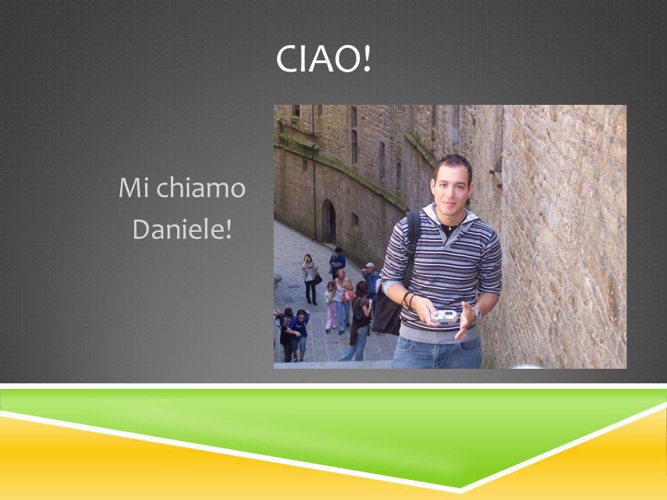 Ciao! Mi chiamo Daniele!