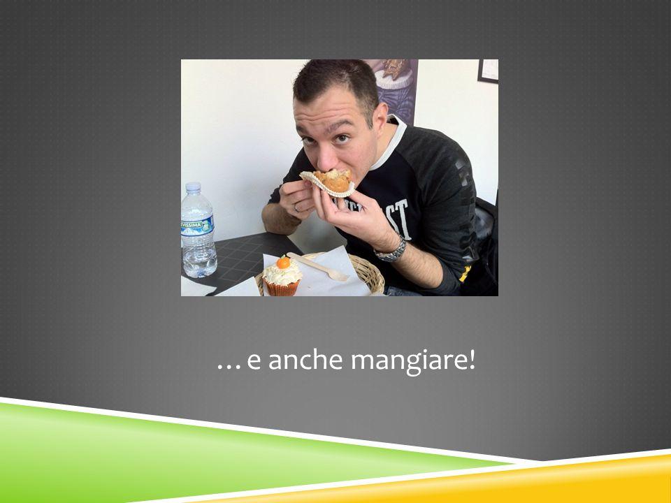 …e anche mangiare!