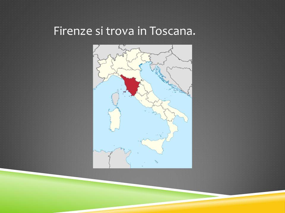 Firenze si trova in Toscana.