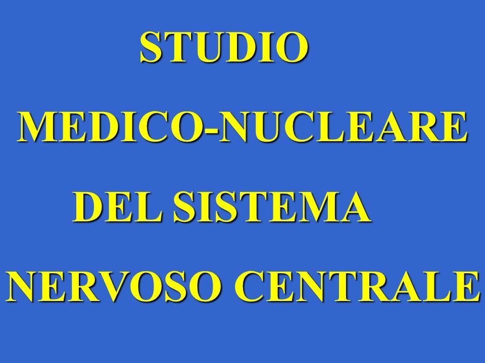 STUDIO MEDICO-NUCLEARE DEL SISTEMA NERVOSO CENTRALE