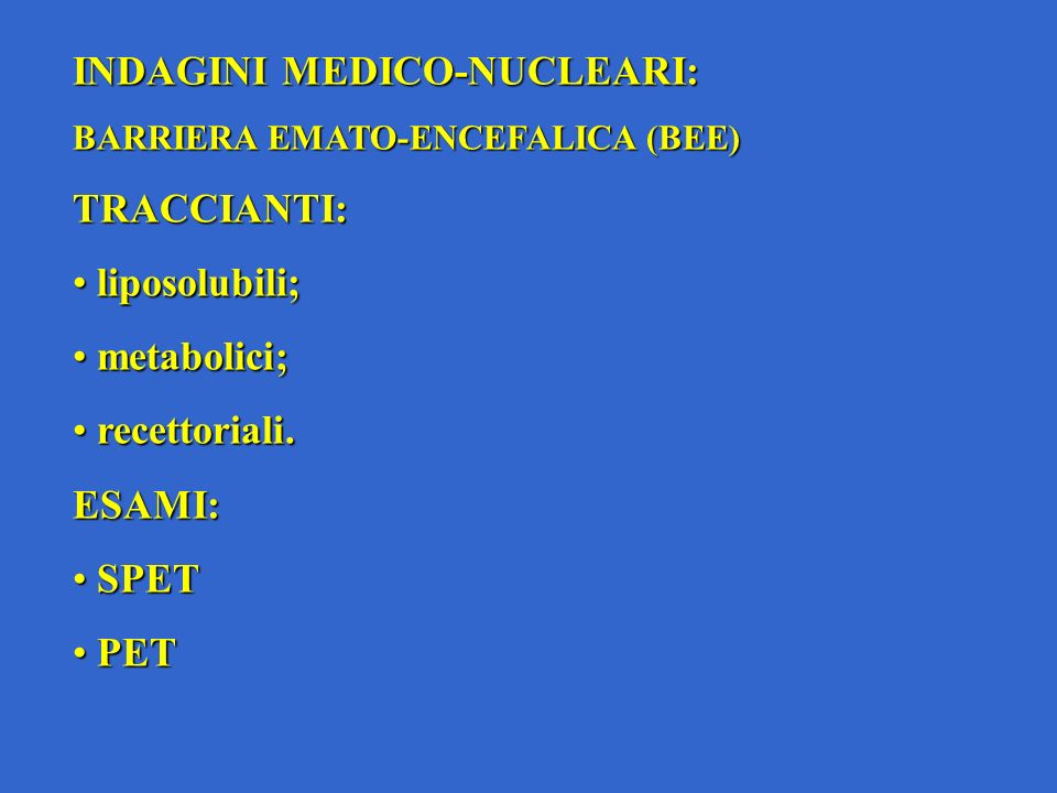INDAGINI MEDICO-NUCLEARI: TRACCIANTI: liposolubili; metabolici;