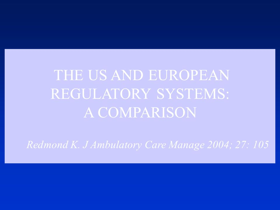 THE US AND EUROPEAN REGULATORY SYSTEMS: A COMPARISON Redmond K