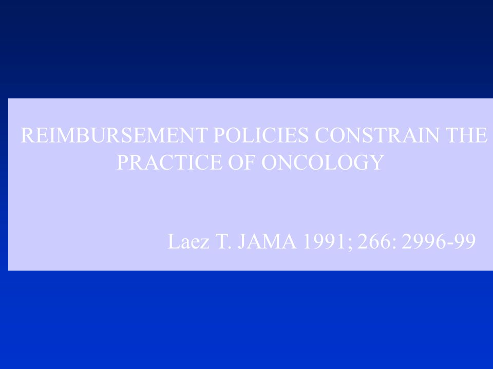 REIMBURSEMENT POLICIES CONSTRAIN THE PRACTICE OF ONCOLOGY Laez T