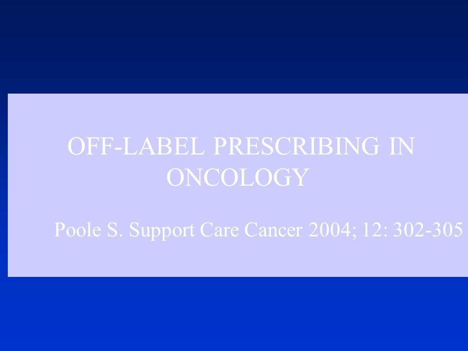 OFF-LABEL PRESCRIBING IN ONCOLOGY Poole S