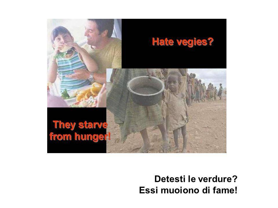 Detesti le verdure Essi muoiono di fame!