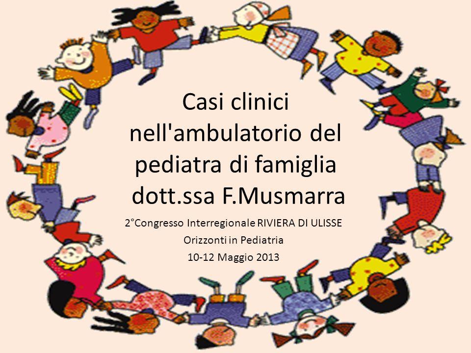 Casi clinici nell ambulatorio del pediatra di famiglia dott. ssa F