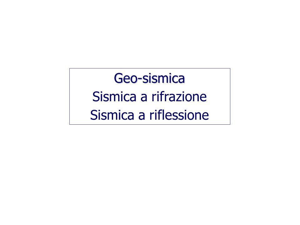Geo-sismica Sismica a rifrazione Sismica a riflessione