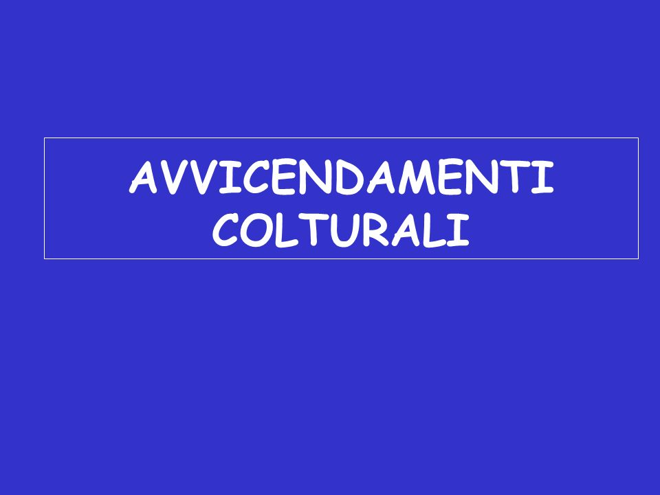 AVVICENDAMENTI COLTURALI