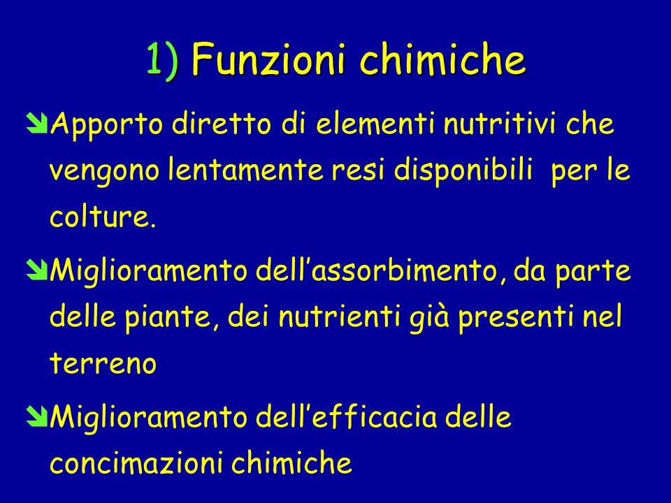 1) Funzioni chimiche Apporto diretto di elementi nutritivi che vengono lentamente resi disponibili per le colture.