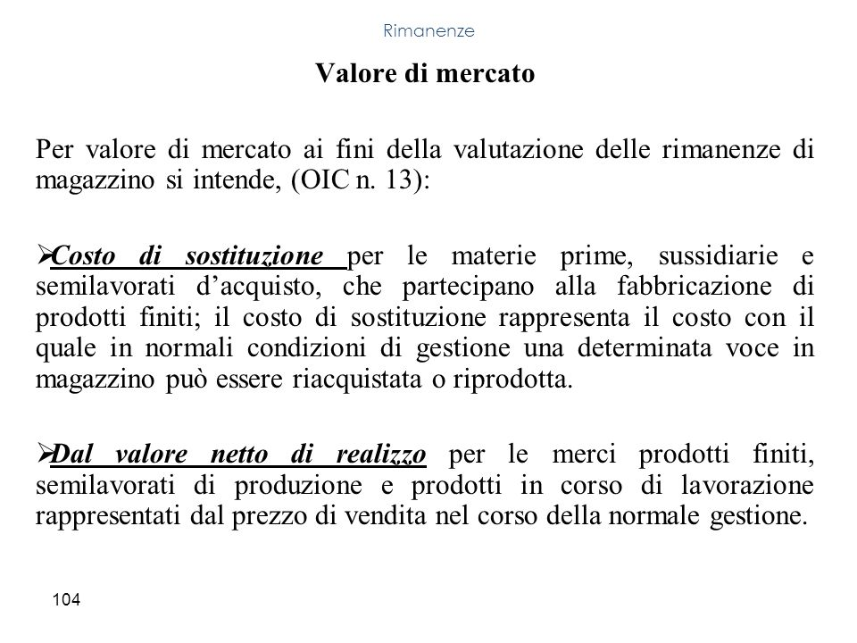 Rimanenze Valore di mercato. Per valore di mercato ai fini della valutazione delle rimanenze di magazzino si intende, (OIC n. 13):