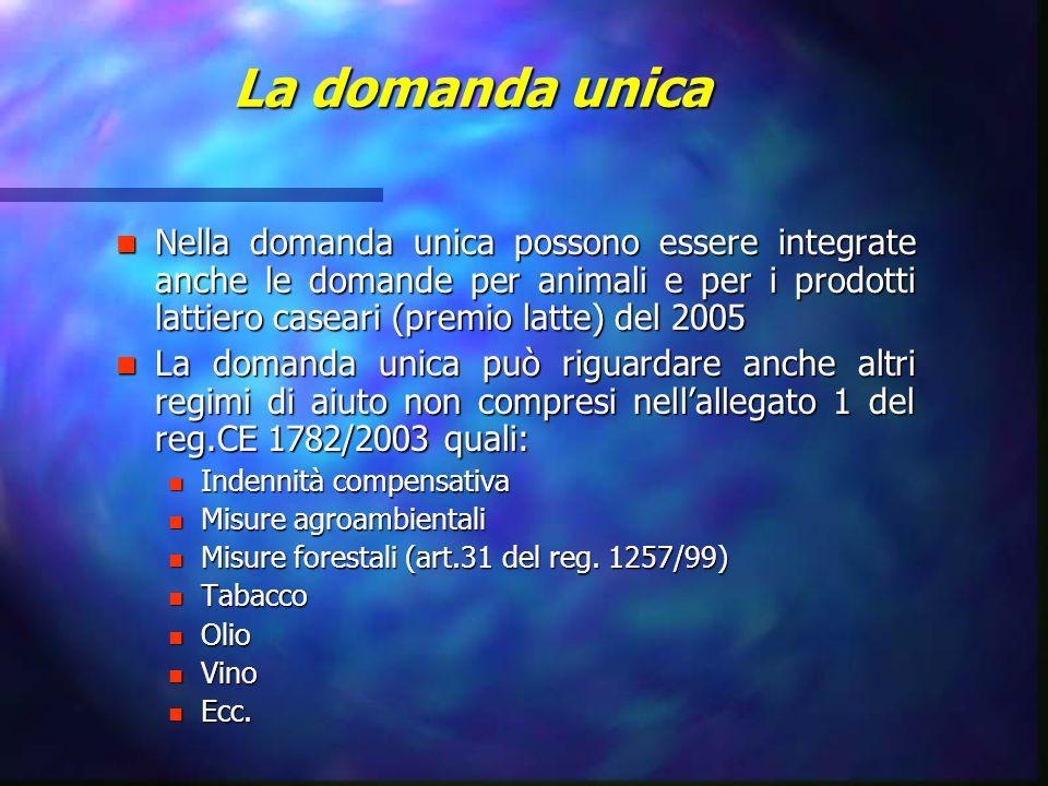 La domanda unica Nella domanda unica possono essere integrate anche le domande per animali e per i prodotti lattiero caseari (premio latte) del 2005.