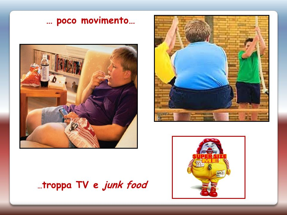 … poco movimento… …troppa TV e junk food