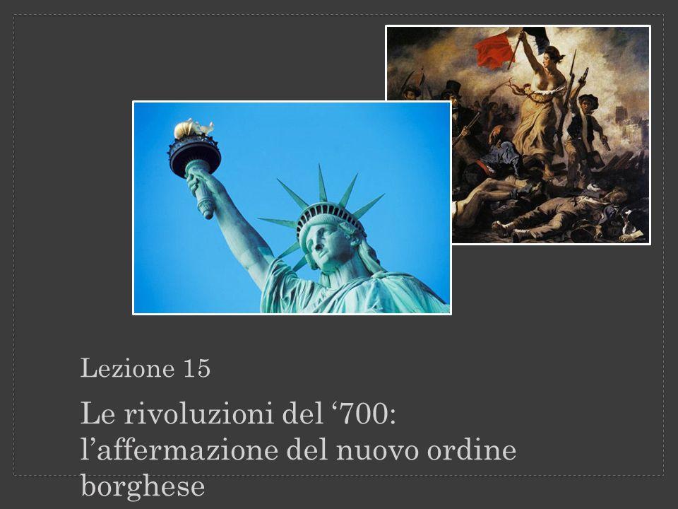 Le rivoluzioni del '700: l'affermazione del nuovo ordine borghese