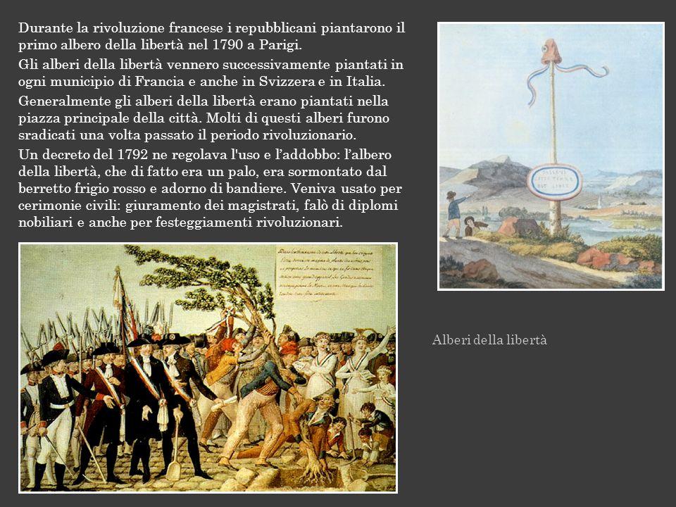 Durante la rivoluzione francese i repubblicani piantarono il primo albero della libertà nel 1790 a Parigi.