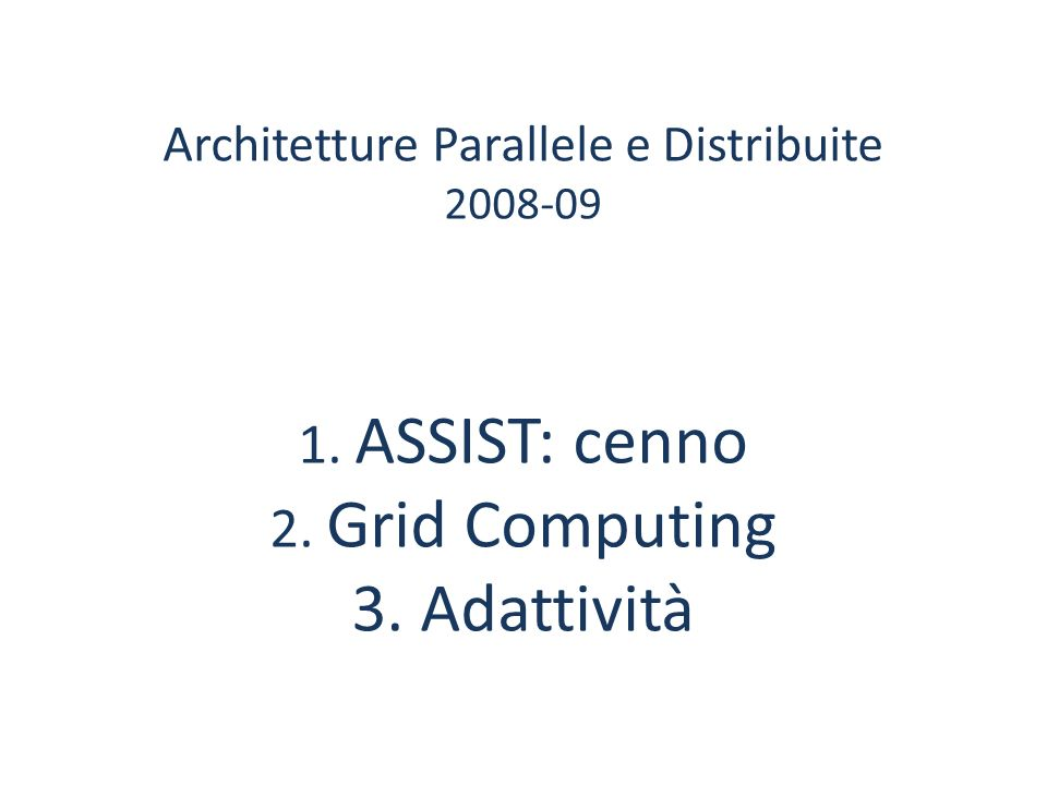 Architetture Parallele e Distribuite 2008-09 1. ASSIST: cenno 2
