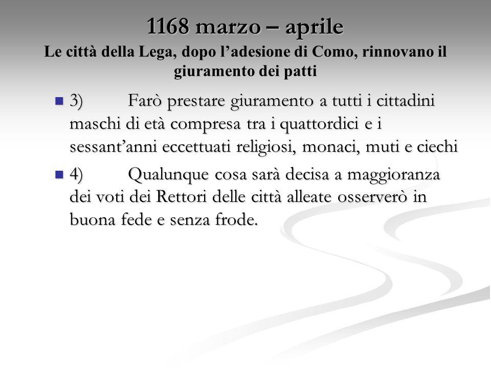 1168 marzo – aprile Le città della Lega, dopo l'adesione di Como, rinnovano il giuramento dei patti