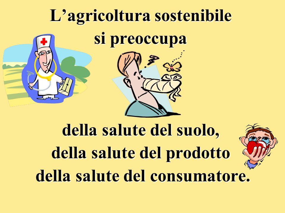 L'agricoltura sostenibile si preoccupa