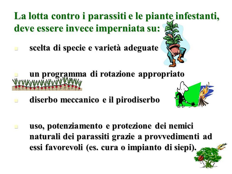 La lotta contro i parassiti e le piante infestanti, deve essere invece imperniata su: