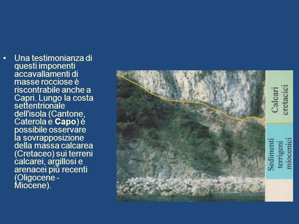 Una testimonianza di questi imponenti accavallamenti di masse rocciose è riscontrabile anche a Capri.