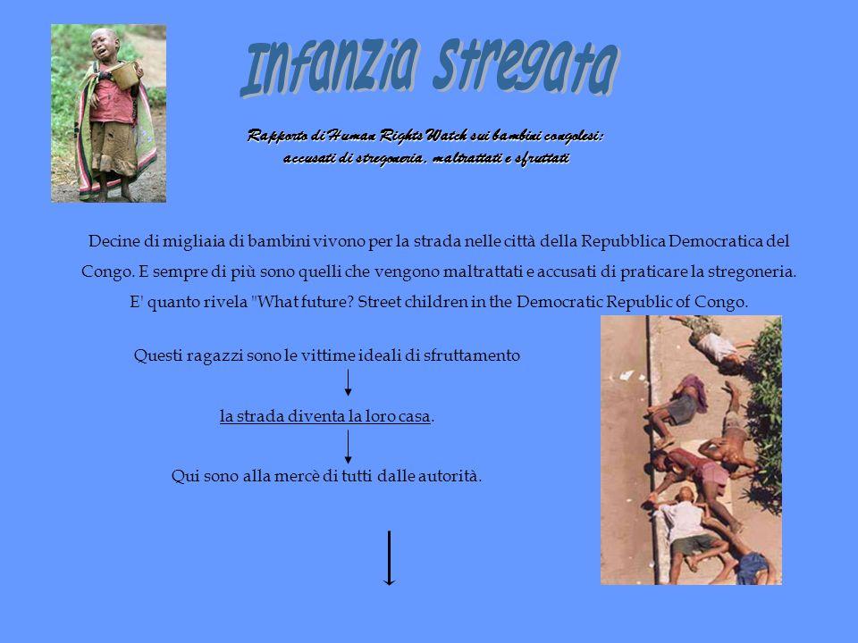 Infanzia stregata Rapporto di Human Rights Watch sui bambini congolesi: accusati di stregoneria, maltrattati e sfruttati.