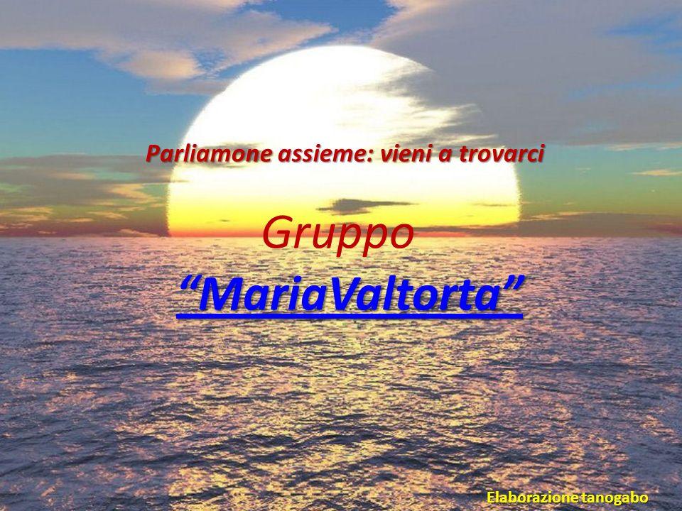 Gruppo MariaValtorta Parliamone assieme: vieni a trovarci