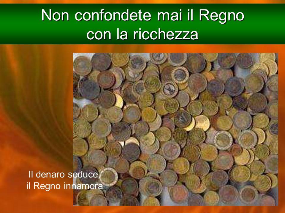 Non confondete mai il Regno con la ricchezza