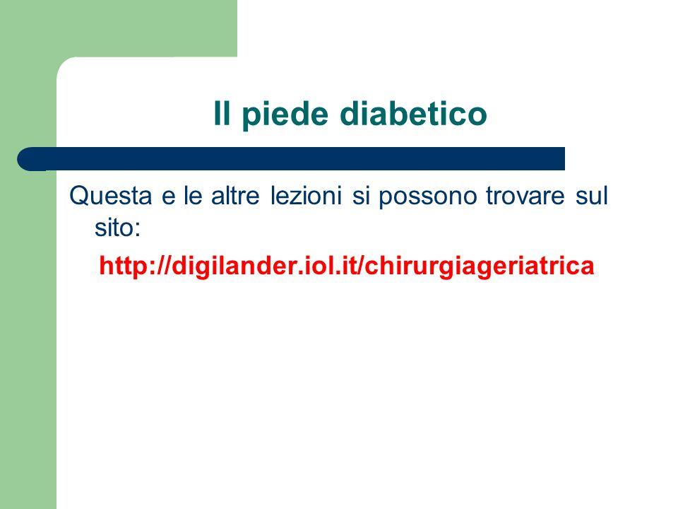 Il piede diabetico Questa e le altre lezioni si possono trovare sul sito: http://digilander.iol.it/chirurgiageriatrica.