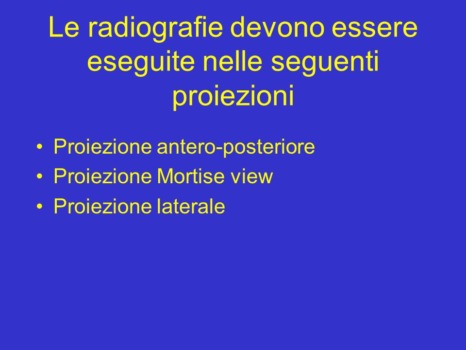 Le radiografie devono essere eseguite nelle seguenti proiezioni