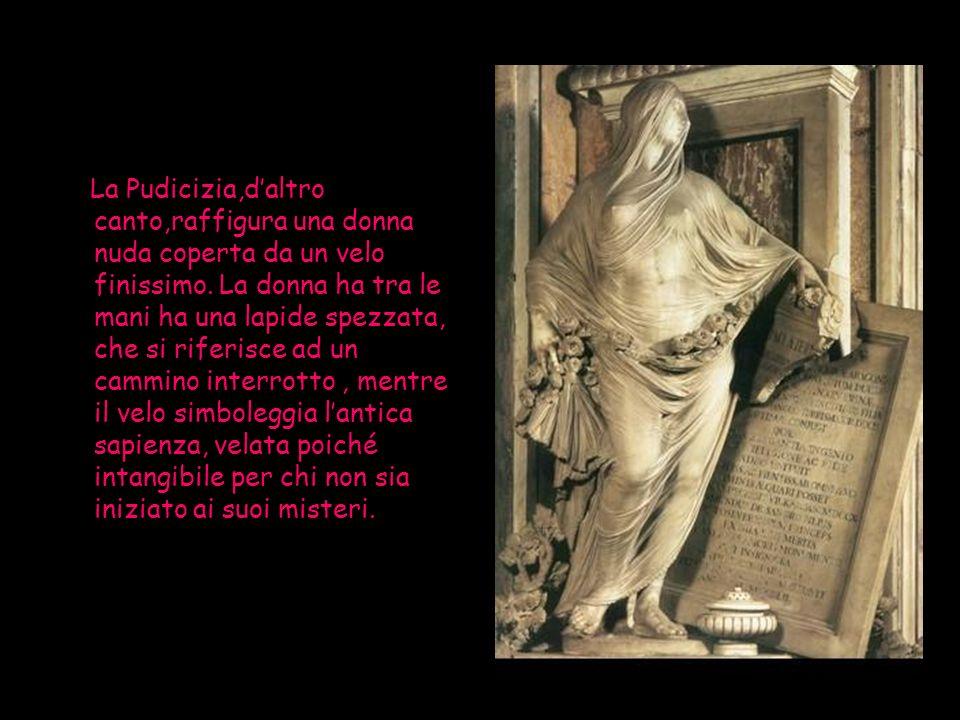 La Pudicizia,d'altro canto,raffigura una donna nuda coperta da un velo finissimo.