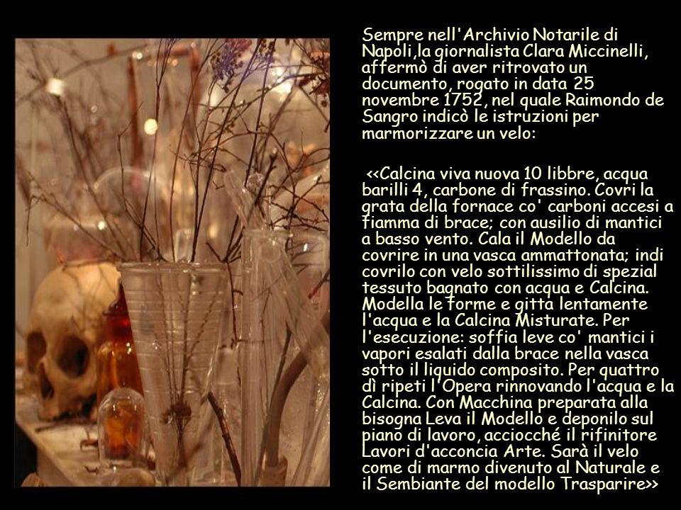 Sempre nell Archivio Notarile di Napoli,la giornalista Clara Miccinelli, affermò di aver ritrovato un documento, rogato in data 25 novembre 1752, nel quale Raimondo de Sangro indicò le istruzioni per marmorizzare un velo: