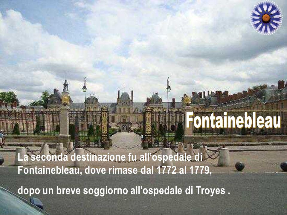 Fontainebleau La seconda destinazione fu all'ospedale di Fontainebleau, dove rimase dal 1772 al 1779,