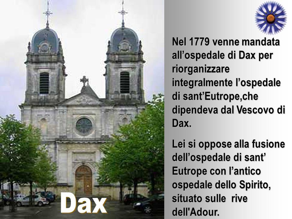 Nel 1779 venne mandata all'ospedale di Dax per riorganizzare integralmente l'ospedale di sant'Eutrope,che dipendeva dal Vescovo di Dax.
