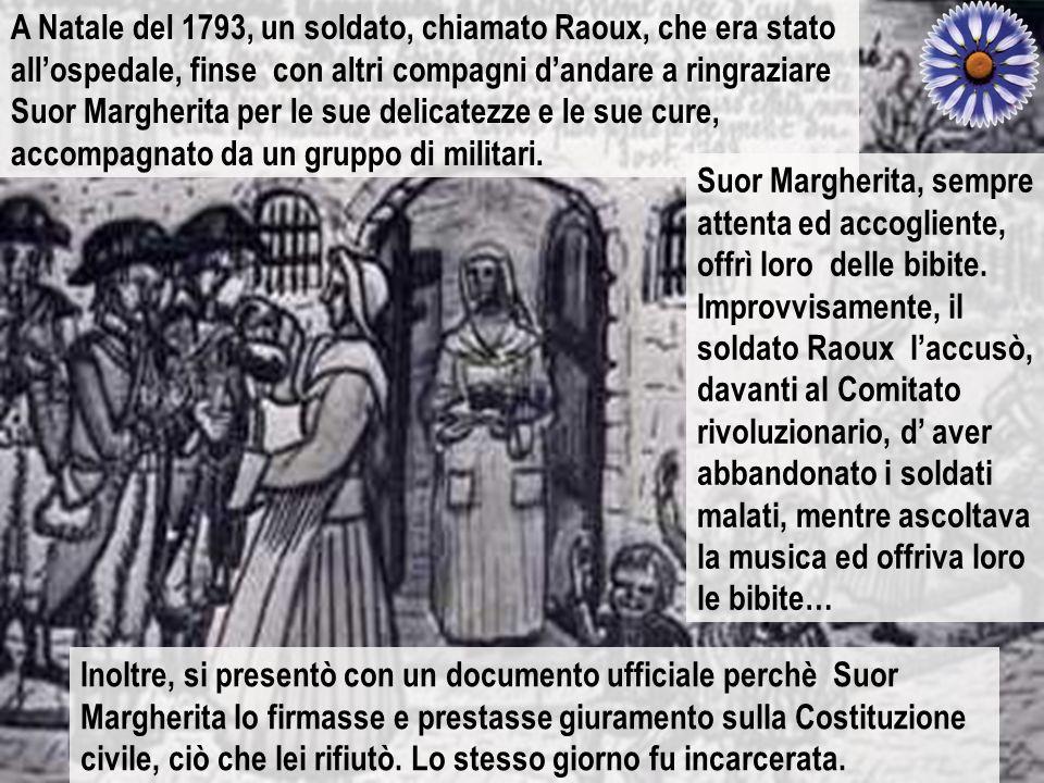 A Natale del 1793, un soldato, chiamato Raoux, che era stato all'ospedale, finse con altri compagni d'andare a ringraziare Suor Margherita per le sue delicatezze e le sue cure, accompagnato da un gruppo di militari.