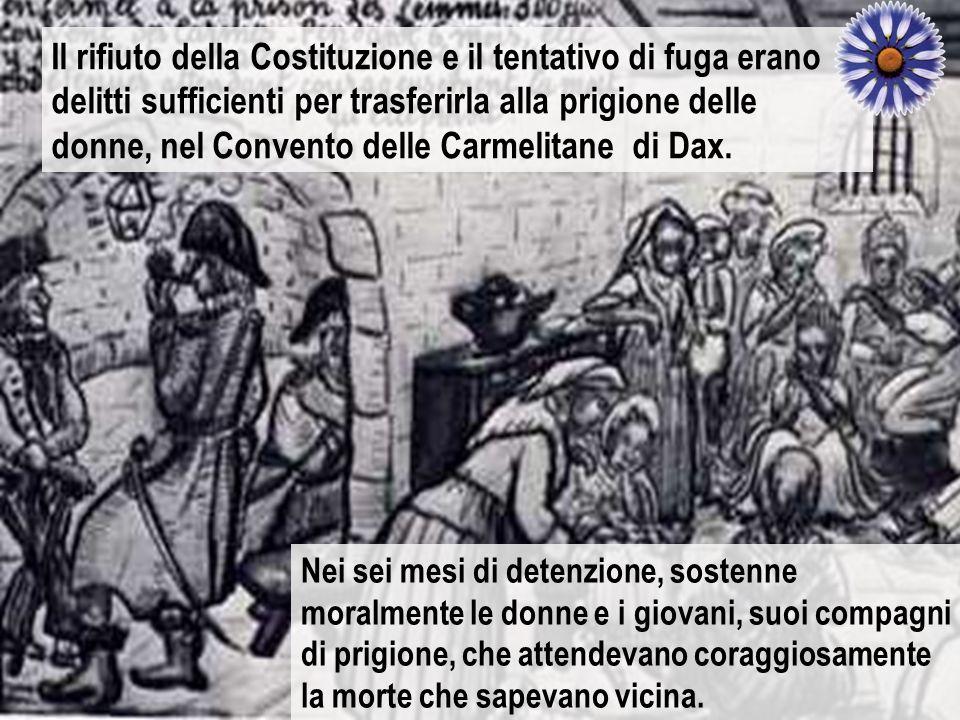 Il rifiuto della Costituzione e il tentativo di fuga erano delitti sufficienti per trasferirla alla prigione delle donne, nel Convento delle Carmelitane di Dax.