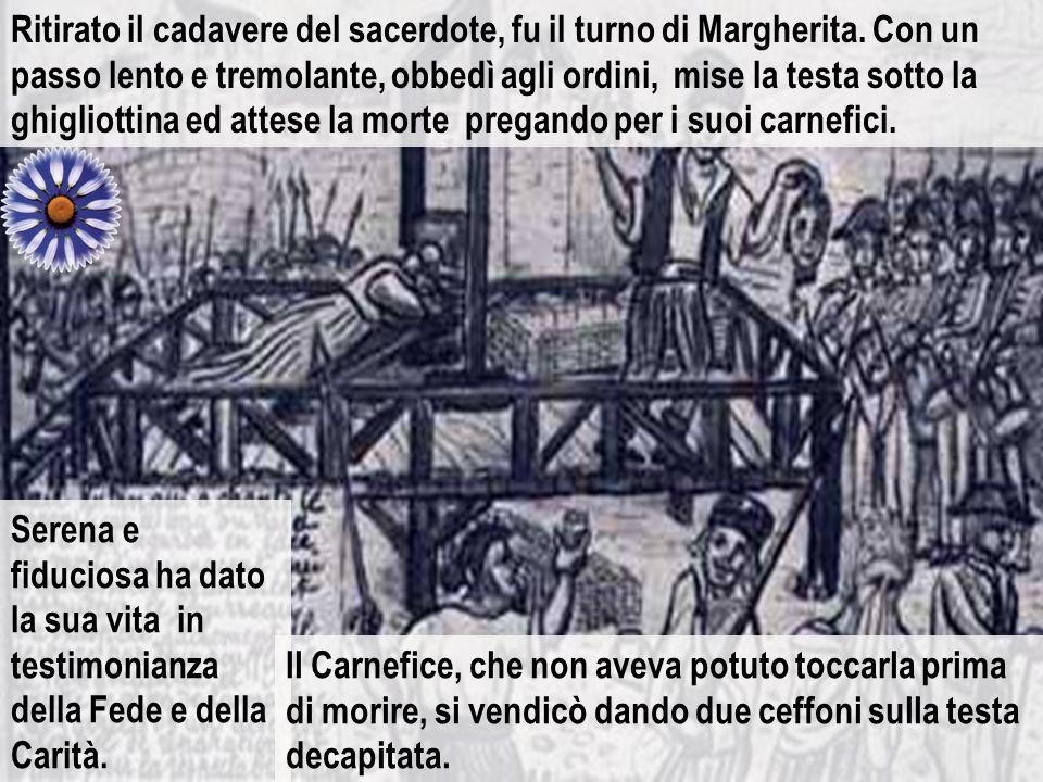 Ritirato il cadavere del sacerdote, fu il turno di Margherita