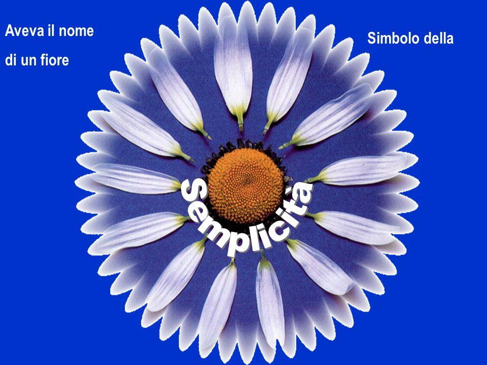 Aveva il nome di un fiore Simbolo della Semplicità