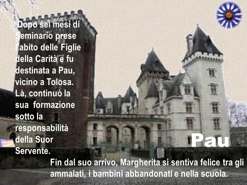 Dopo sei mesi di Seminario prese l'abito delle Figlie della Carità e fu destinata a Pau, vicino a Tolosa. Là, continuò la sua formazione sotto la responsabilità della Suor Servente.