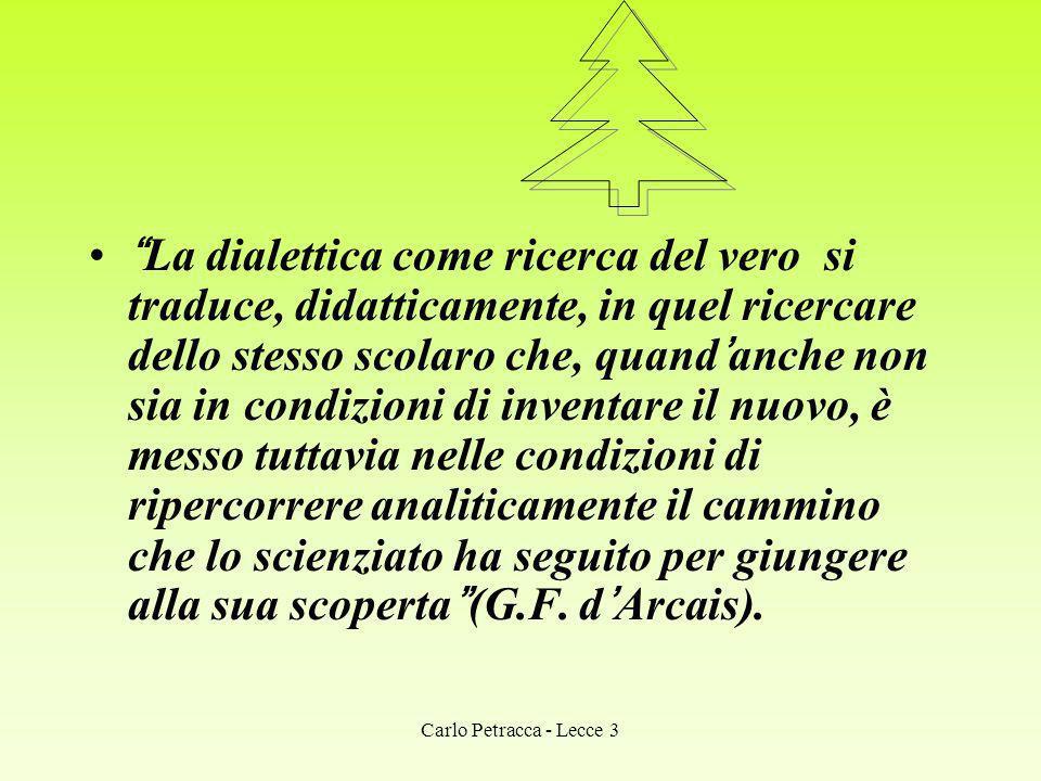 La dialettica come ricerca del vero si traduce, didatticamente, in quel ricercare dello stesso scolaro che, quand'anche non sia in condizioni di inventare il nuovo, è messo tuttavia nelle condizioni di ripercorrere analiticamente il cammino che lo scienziato ha seguito per giungere alla sua scoperta (G.F. d'Arcais).